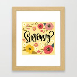 Pretty Not-So-Sweary: Seriously? Framed Art Print