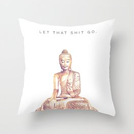 Let That Shit Go Throw Pillow