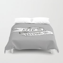 Keep On Keeping On Duvet Cover