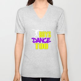 Awake your locomotive side! Perfect for a dancer and move-addict boy like you!Even Boys dance too! Unisex V-Neck