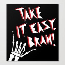 Take It Easy, Brah! Canvas Print