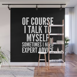 Of Course I Talk To Myself Sometimes I Need Expert Advice (Black & White) Wall Mural