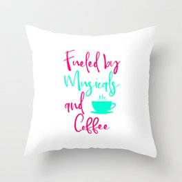 Fueled by Musicals and Coffee Fun Music Quote Throw Pillow