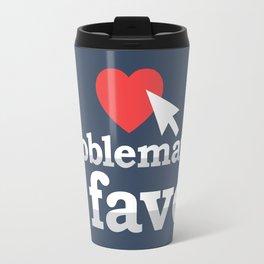 Problematic Fave Travel Mug