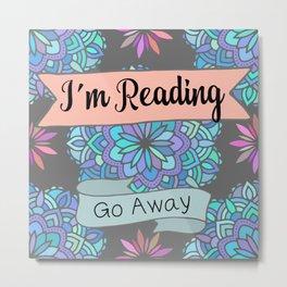 I'm Reading, Go Away Metal Print