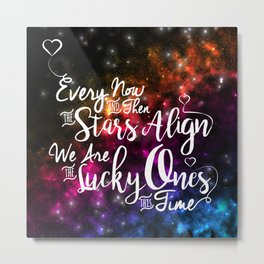 Every Now and Then The Stars Align Metal Print