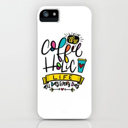 Living the Coffeeholic Life iPhone Case