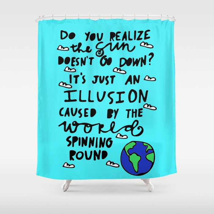 do you realize? Shower Curtain