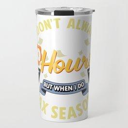 I Don't Always Work 80 Hour Weeks But Tax Season Travel Mug