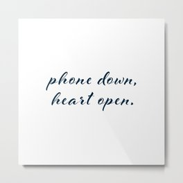 Phone down, heart open. Metal Print