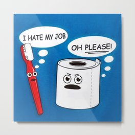 I hate my job ... oh please - toilet paper and toothbrush arguing humorous quote print Metal Print