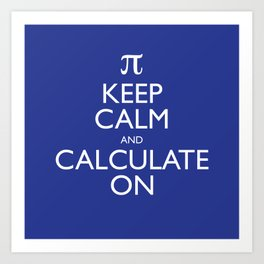 Keep Calm and Calculate On Art Print