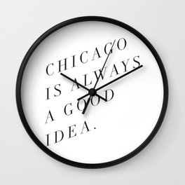 Chicago is Always a Good Idea Wall Clock