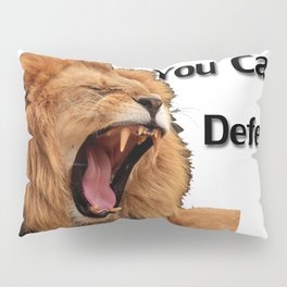 You Can't Defend Me Pillow Sham