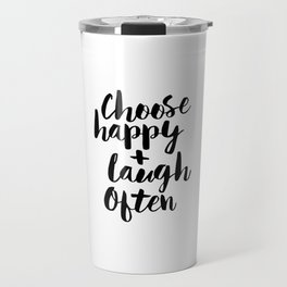 Choose Happy and Laugh Often black and white monochrome typography poster design home wall decor Travel Mug