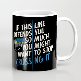 Thin Blue Line Stop Crossing It Pro Police Officer Cop Coffee Mug