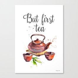But first tea Canvas Print