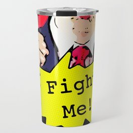 Fight Me! Travel Mug