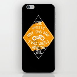 4 wheels move the body - 2 wheels move the soul iPhone Skin