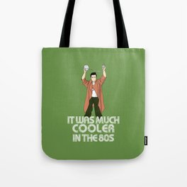 It was much cooler in the 80's Tote Bag