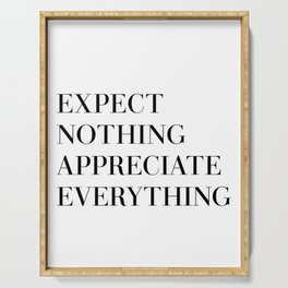 expect nothing appreciate everything Serving Tray