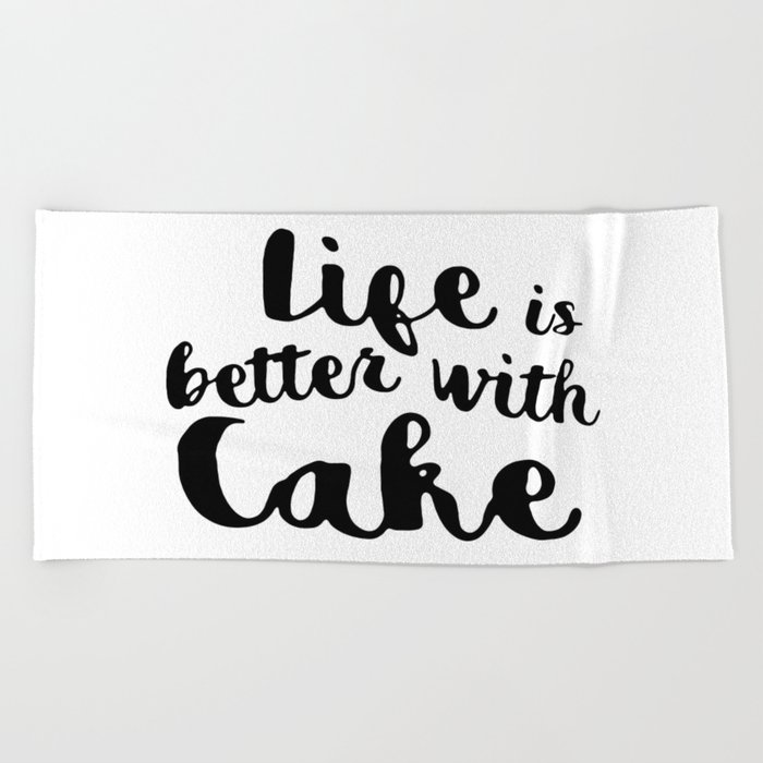 Life is better with cake Beach Towel