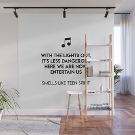 With the lights out, it's less dangerous Here we are now, entertain us  Smells Like Teen Spirit Wall Mural