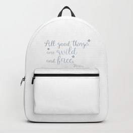 All good things are wild and free Backpack