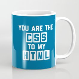 You Are The CSS To My HTML Funny Geek Quote Coffee Mug