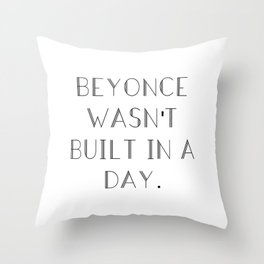 Bey wasn't built in a day. Throw Pillow