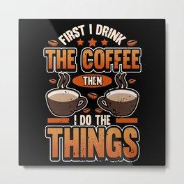 Funny Coffee Sayings Sarcasm Irony Gift Metal Print