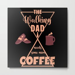 The Walking Dad needs some more Coffee Metal Print