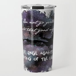 """Do not go gentle into that good night"" by Dylan Thomas Travel Mug"