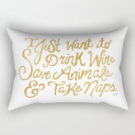 I Just Want to Drink Wine, Save Animals, & Take Naps Rectangular Pillow