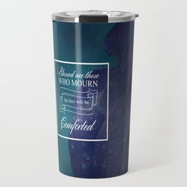 Blessed Are Those Who Mourn - Matthew 5:4 Travel Mug