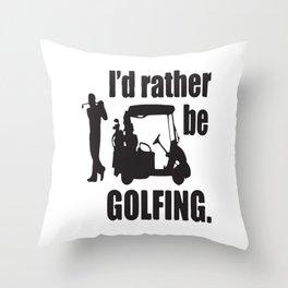 I´d Rather Be Golfing Throw Pillow
