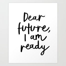 Dear Future I Am Ready modern black and white minimalist typography poster home room wall decor Art Print