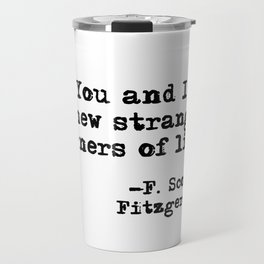 You and I knew strange corners of life - Fitzgerald quote Travel Mug