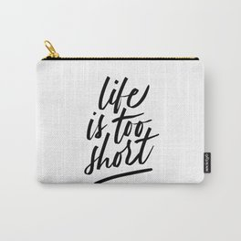 Life Is Too Short Carry-All Pouch