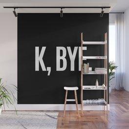 K, BYE OK BYE K BYE KBYE (Black & White) Wall Mural