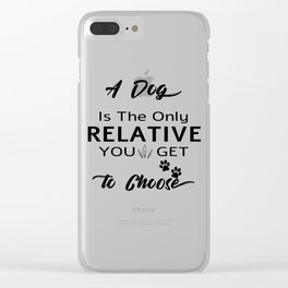 A Dog Is the Only relative you get to choose Clear iPhone Case