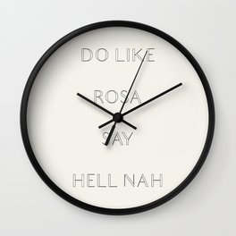 Do Like Rosa, Say Hell Nah Wall Clock