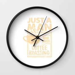 Mens Just A Man Who Loves Coffee Roasting Roaster Coffee Roasting T-Shirt Wall Clock