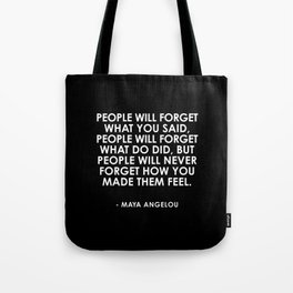 People will never forget how you made them feel Tote Bag