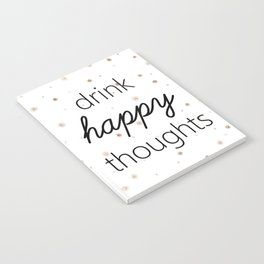 Drink Happy Thoughts Notebook