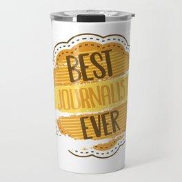 Best Journalist Ever Travel Mug