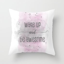 Wake up and be awesome | watercolor pink Throw Pillow