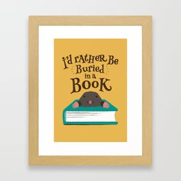 I'd Rather be Buried in a Book - Mole Framed Art Print