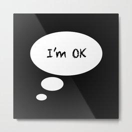 I'M OK Metal Print