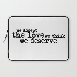 We accept the love we think we deserve. (In black) Laptop Sleeve
